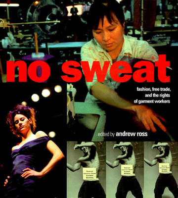 No Sweat: Fashion, Free Trade and the Rights of Garment Workers (Paperback)