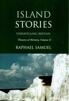 Theatres of Memory: Island Stories - Unravelling Britain v. 2 (Paperback)