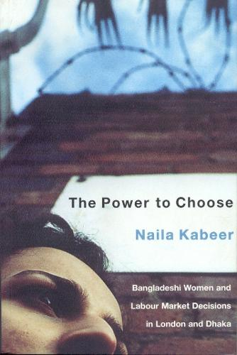 The Power to Choose: Bangladeshi Gament Workers in London and Dhaka (Paperback)