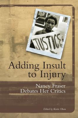Adding Insult to Injury: Nancy Fraser Debates Her Critics (Paperback)