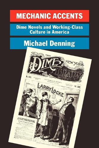 Mechanic Accents: Dime Novels and Working-class Culture in America - Haymarket (Paperback)