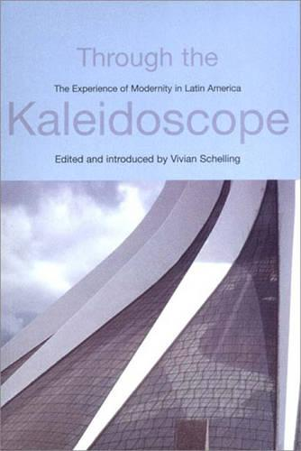 Through the Kaleidoscope: The Experience of Modernity in Latin America - Critical Studies in Latin American & Iberian Cultures (Paperback)