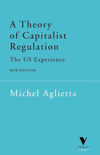 A Theory of Capitalist Regulation: The U.S.Experience - Verso Classics (Paperback)