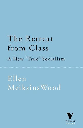 The Retreat from Class: New True Socialism (Paperback)