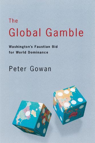The Global Gamble: Washington's Faustian Bid for World Dominance (Paperback)