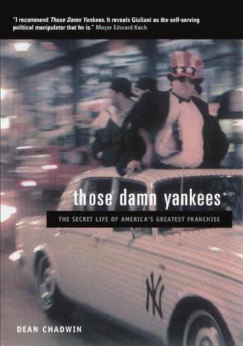 Those Damn Yankees: The Secret History of America's Greatest Franchise (Paperback)
