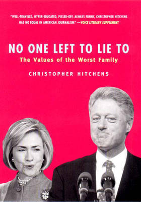 No One Left to Lie to: The Triangulations of William Jefferson Clinton (Hardback)