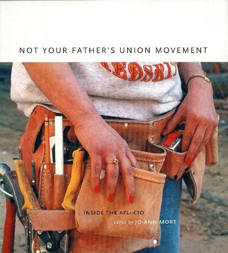 Not Your Father's Union Movement: Inside the AFL-CIO (Paperback)
