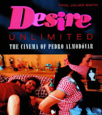 Desire Unlimited: The Cinema of Pedro Almodovar - Critical Studies in Latin American & Iberian Cultures (Paperback)