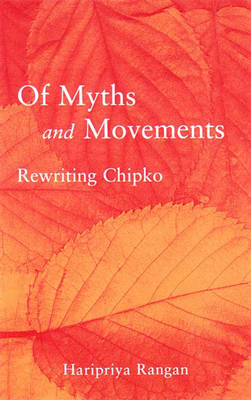 Of Myths and Movements: Rewriting Chipko Inot Himalayan History (Paperback)