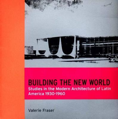 Building the New World: Modern Architecture in Latin America - Latine America studies (Paperback)
