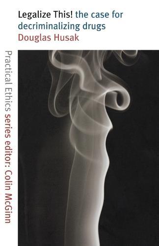 Legalize This!: The Case for Decriminalizing Drugs - Practical Ethics Series (Paperback)