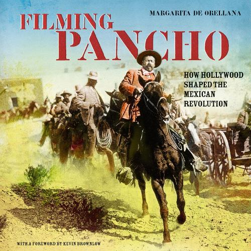 Filming Pancho: How Hollywood Shaped the Mexican Revolution (Paperback)