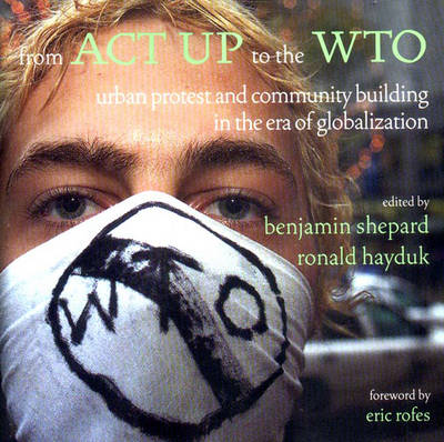 From ACT UP to the WTO: Urban Protest and Community Building in the Era of Globalisation (Paperback)