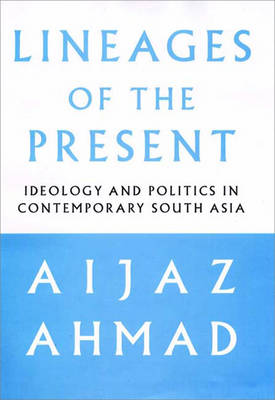 Lineages of the Present: Ideology and Politics in Contemporary South Asia (Paperback)