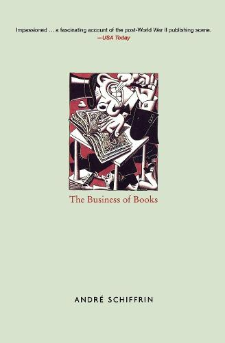 The Business of Books: How the International Conglomerates Took Over Publishing and Changed the Way We Read (Paperback)