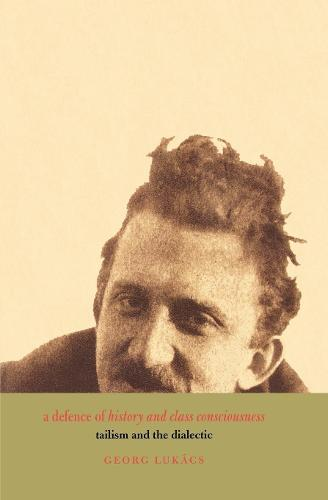 A Defence of History and Class Consciousness: Tailism and the Dialectic (Paperback)