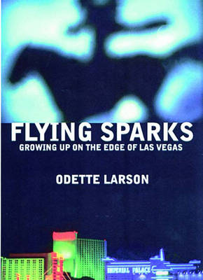 Flying Sparks: Growing up on the Edge of Las Vegas (Paperback)