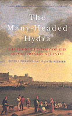 The Many-Headed Hydra: The Hidden History of the Revolutionary Atlantic (Paperback)