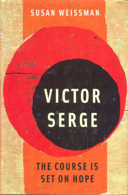 Victor Serge: The Course is Set on Hope (Paperback)