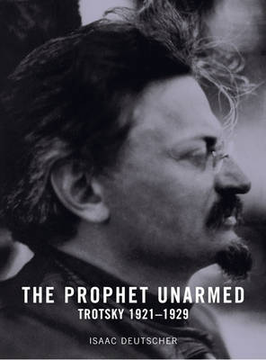 The Prophet Unarmed: Trotsky 1921-1929 (Paperback)