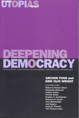 The Real Utopias Project: Deepening Democracy - Institutional Innovations in Empowered Participatory Governance v. 4 - Real Utopias Project Vol 5 (Paperback)