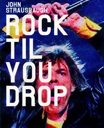 Rock 'til You Drop: The Decline from Rebellion to Nostalgia (Paperback)