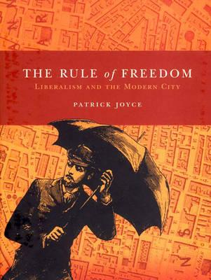The Rule of Freedom: Liberalism and the Modern City (Hardback)