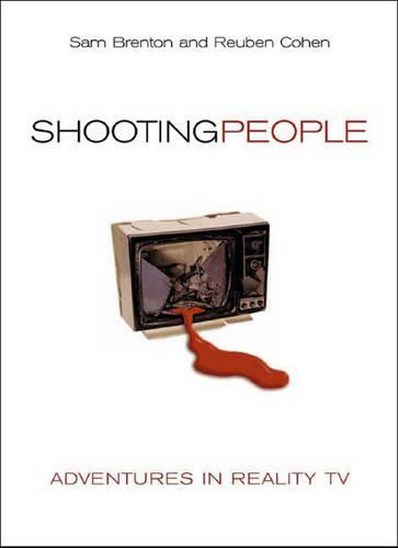 Shooting People: Adventures in Reality TV (Hardback)