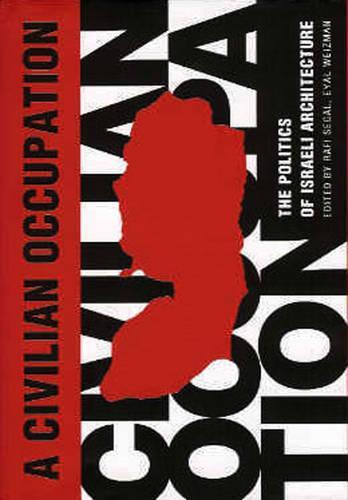 Civilian Occupation: The Politics of Israeli Architecture (Hardback)