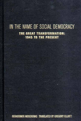 In the Name of Social Democracy: The Great Transformation from 1945 to the Present (Hardback)