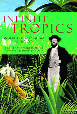 Infinite Tropics: An Alfred Russell Wallace Anthology (Hardback)