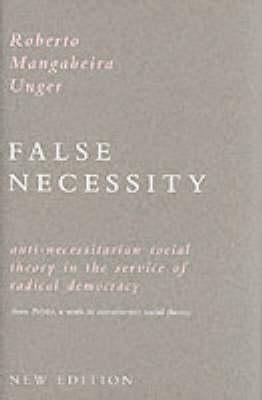 False Necessity: Anti-necessitarian Social Theory in the Service of Radical Democracy (Hardback)