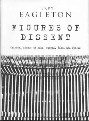 Figures of Dissent: Critical Essays on Fish, Spivak, Zizek and Others (Hardback)