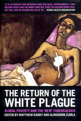 The Return of the White Plague: Global Poverty and the New Tuberculosis (Hardback)