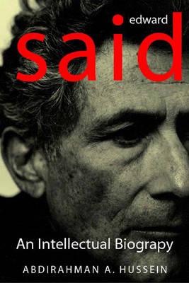 Edward Said: An Intellectual Biography (Hardback)