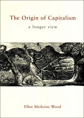 The Origin of Capitalism: A Longer View (Hardback)