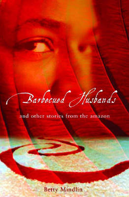 Barbecued Husbands: And Other Stories from the Amazon (Hardback)