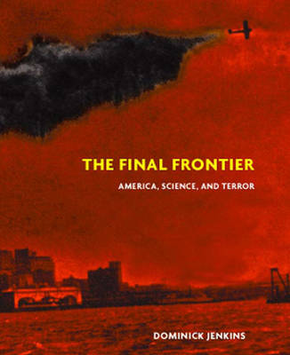 The Final Frontier: Science, America and Terror (Hardback)