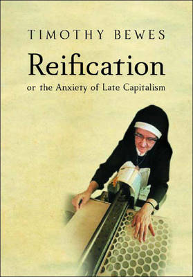 Reification: Or the Anxiety of Late Capitalism (Hardback)