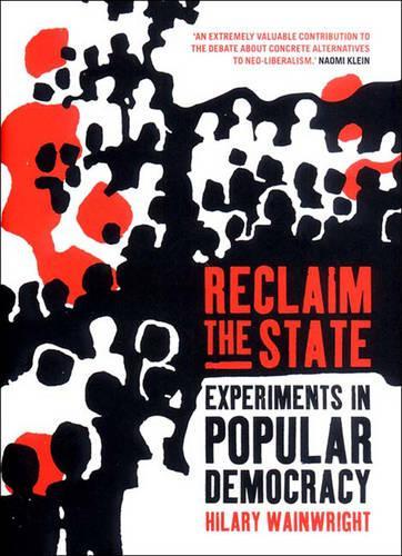 Reclaim the State: Adventures in Popular Democracy (Hardback)