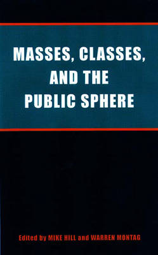 Masses, Classes and the Public Sphere (Hardback)