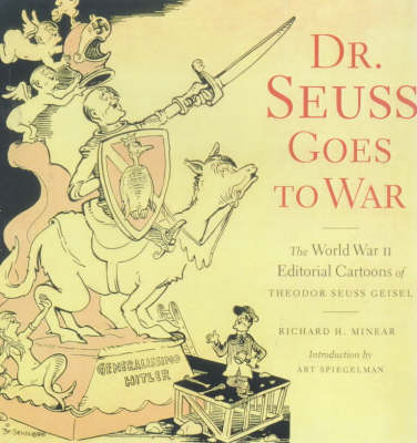 Dr.Seuss Goes to War: The World War II Editorial Cartoons of Theodor Seuss Geisel (Hardback)