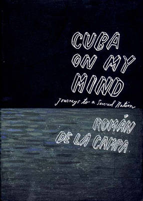 Cuba on My Mind: Journeys to a Severed Nation (Hardback)