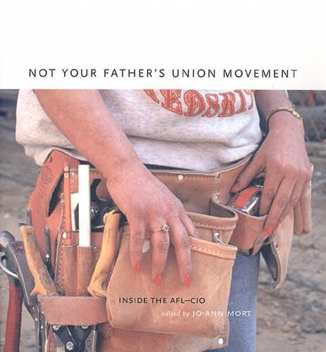 Not Your Father's Union Movement: Inside the AFL-CIO (Hardback)