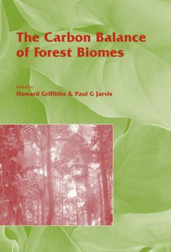 The Carbon Balance of Forest Biomes: Vol 57 - Society for Experimental Biology (Hardback)