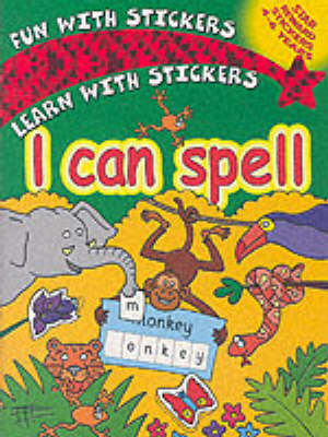 I Can Spell - Fun with stickers learn with stickers