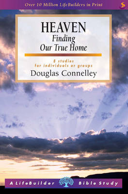 Heaven: Finding Our True Home - LifeBuilder Bible Study (Paperback)