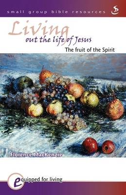 Living Out the Life of Jesus: The Fruit of the Spirit - Equipped for Living (Paperback)