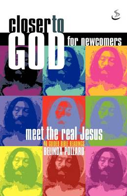 Closer to God for Newcomers: Meet the Real Jesus : 40 Bible Readings with Notes (Paperback)